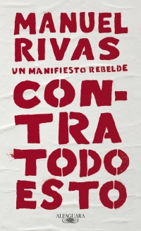 Contra todo esto, un manifiesto rebelde. Autor Manuel Rivas